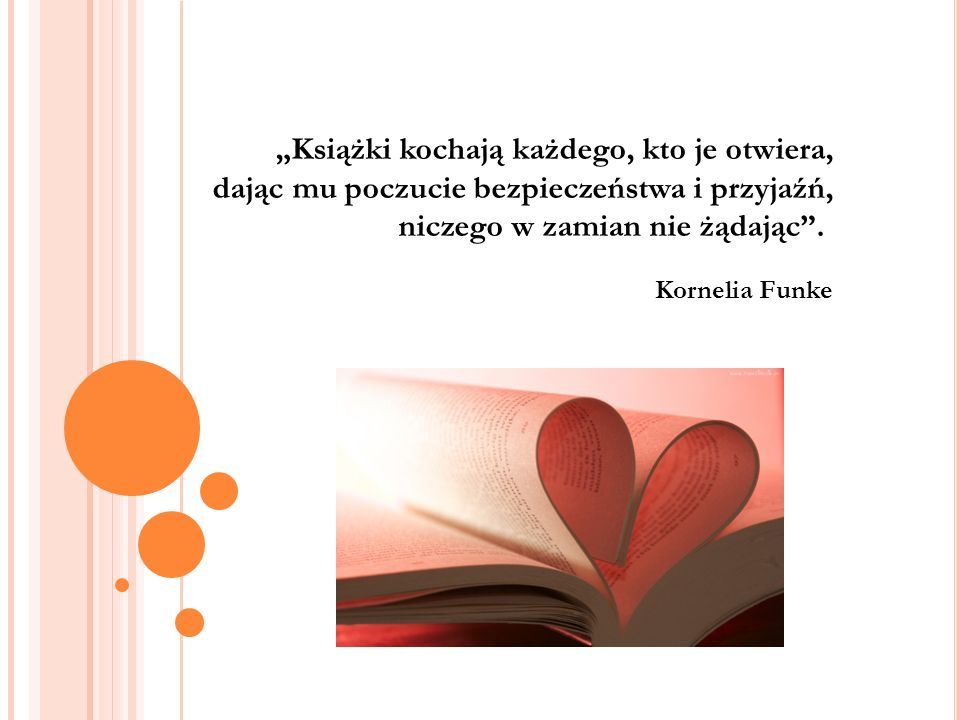 """""""Książki kochają każdego, kto je otwiera, dając mu poczucie bezpieczeństwa i przyjaźń, niczego w zamian nie żądając ."""