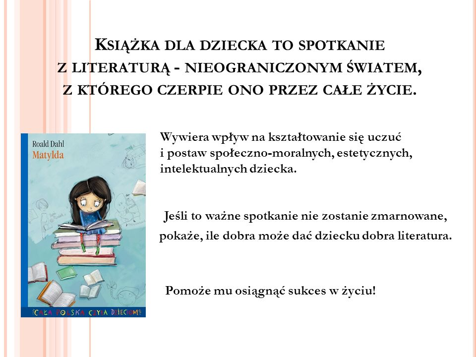 Książka dla dziecka to spotkanie z literaturą - nieograniczonym światem, z którego czerpie ono przez całe życie.