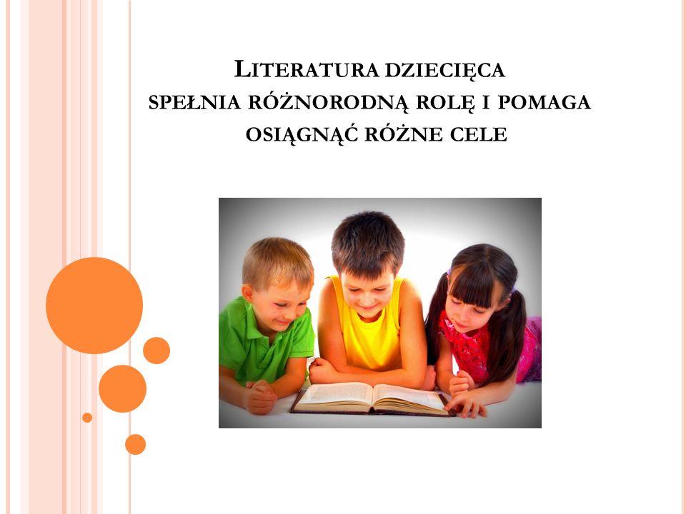 Literatura dziecięca spełnia różnorodną rolę i pomaga osiągnąć różne cele