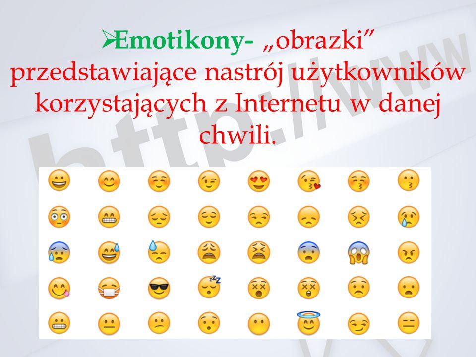"""Emotikony- """"obrazki przedstawiające nastrój użytkowników korzystających z Internetu w danej chwili."""