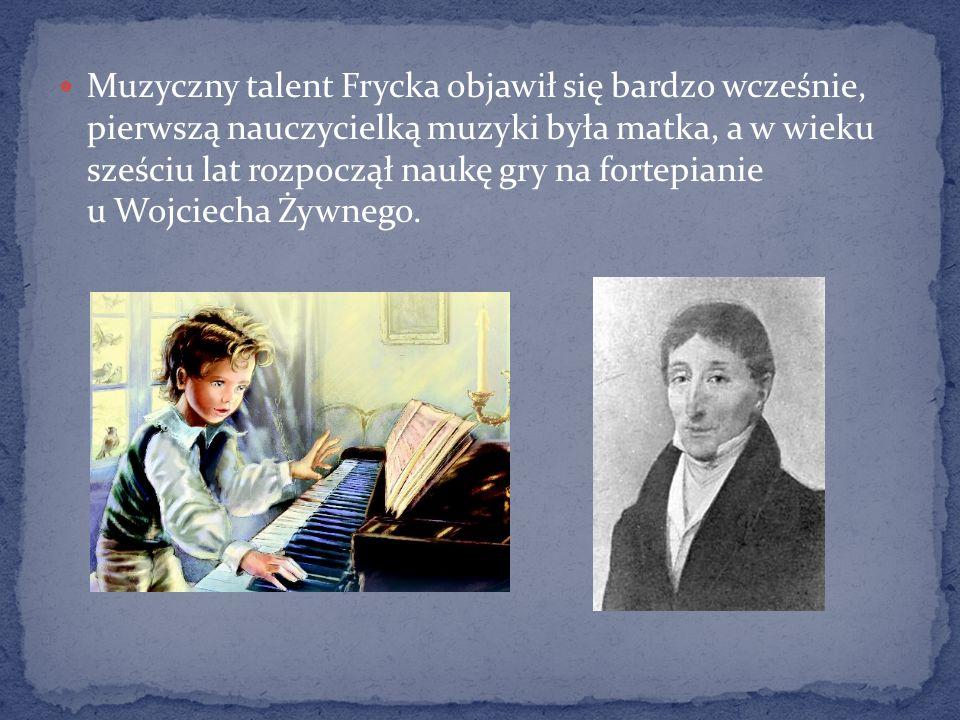 Muzyczny talent Frycka objawił się bardzo wcześnie, pierwszą nauczycielką muzyki była matka, a w wieku sześciu lat rozpoczął naukę gry na fortepianie u Wojciecha Żywnego.