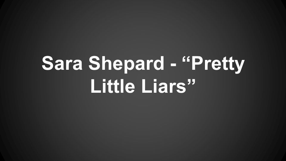 Sara Shepard - Pretty Little Liars