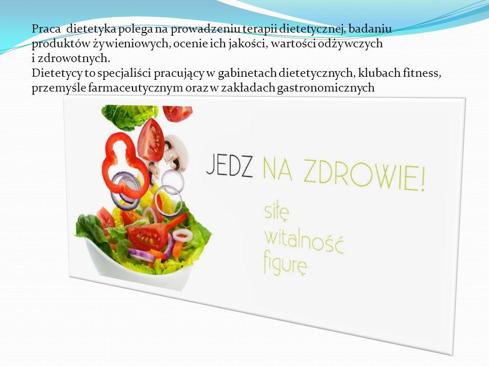 Praca dietetyka polega na prowadzeniu terapii dietetycznej, badaniu produktów żywieniowych, ocenie ich jakości, wartości odżywczych i zdrowotnych.