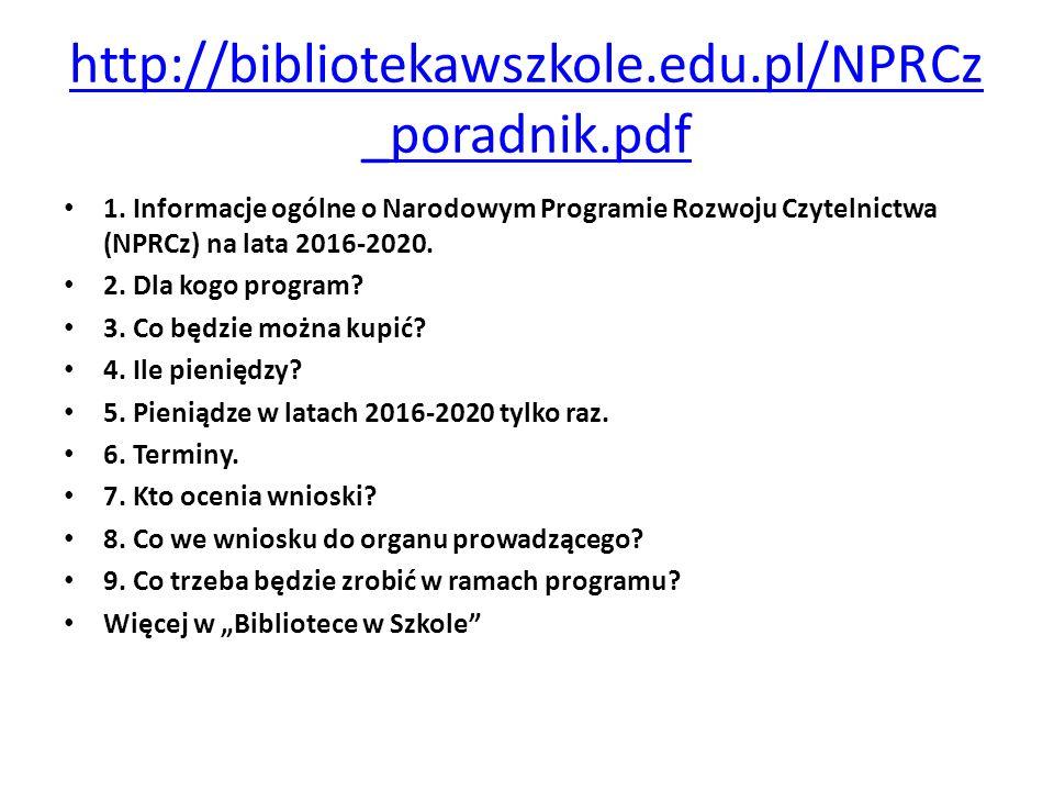 http://bibliotekawszkole.edu.pl/NPRCz_poradnik.pdf 1. Informacje ogólne o Narodowym Programie Rozwoju Czytelnictwa (NPRCz) na lata 2016-2020.