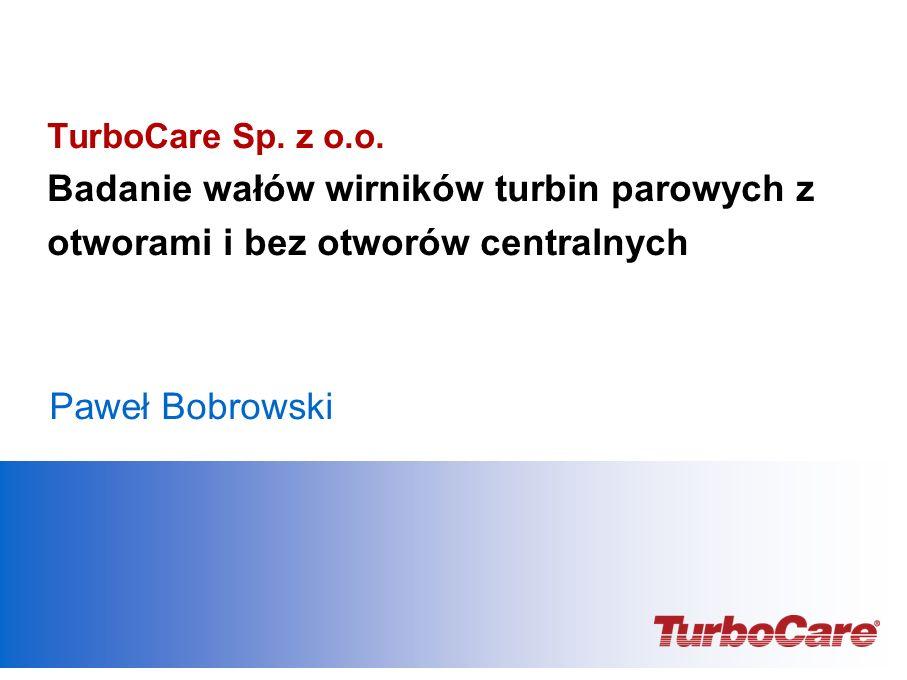 TurboCare Sp. z o.o. Badanie wałów wirników turbin parowych z otworami i bez otworów centralnych