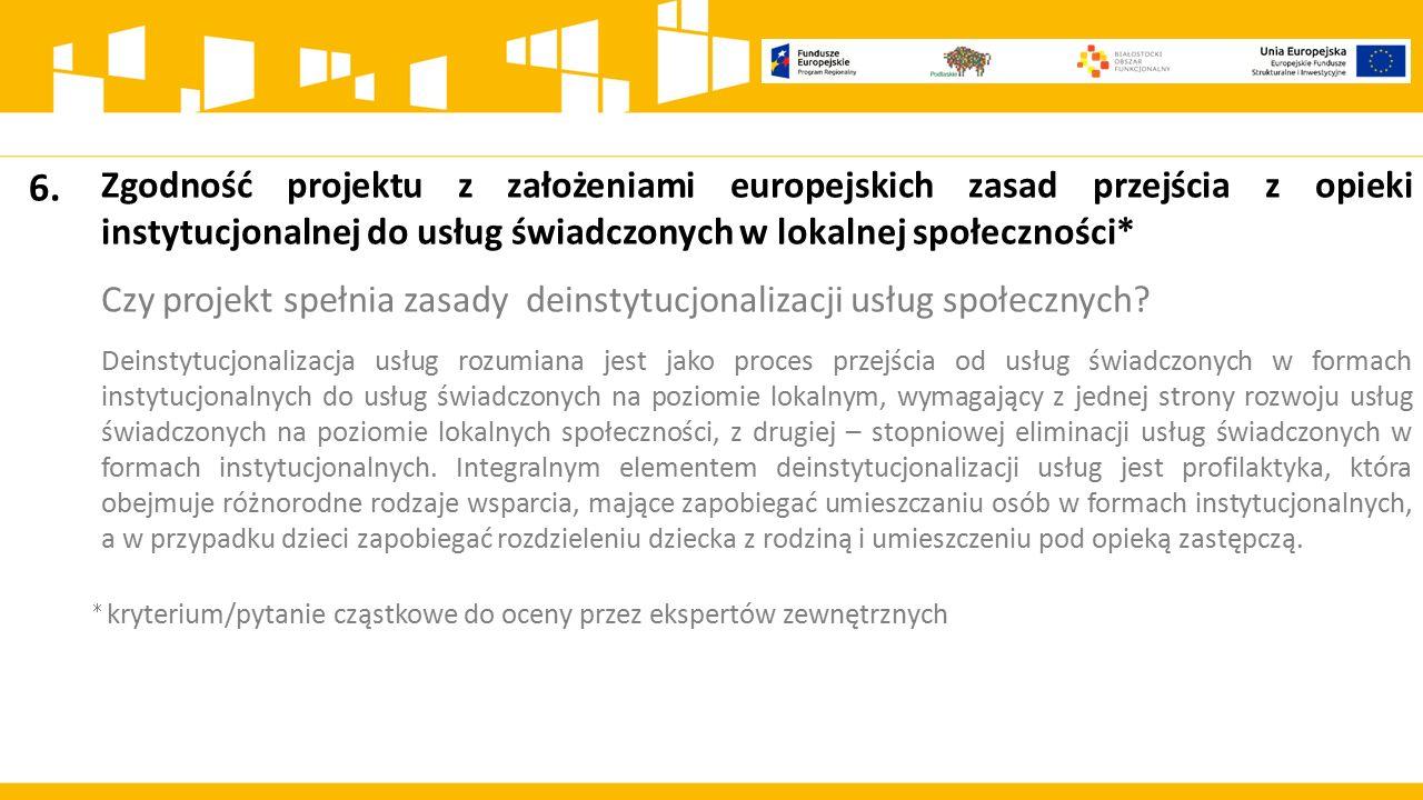6. Zgodność projektu z założeniami europejskich zasad przejścia z opieki instytucjonalnej do usług świadczonych w lokalnej społeczności*