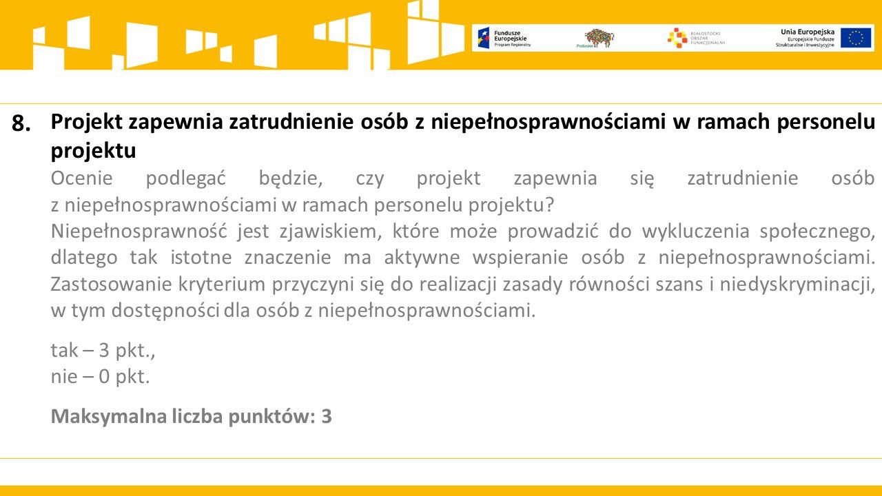 8. Projekt zapewnia zatrudnienie osób z niepełnosprawnościami w ramach personelu projektu.