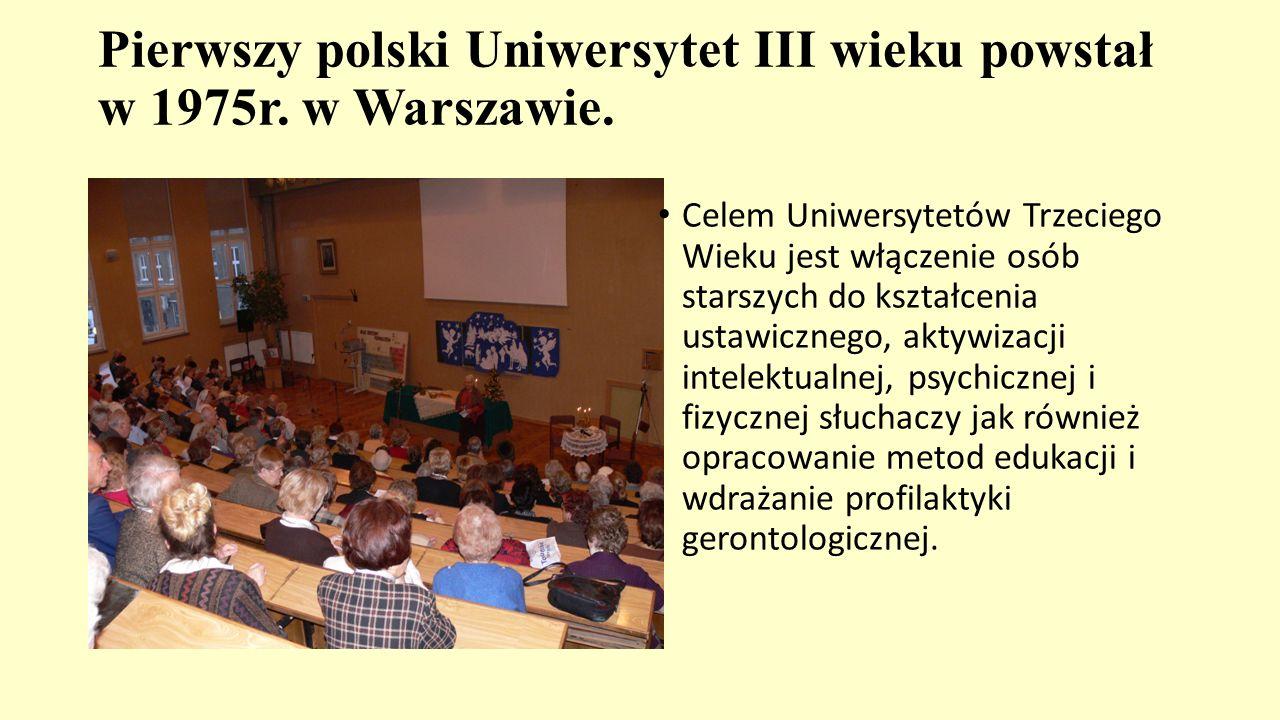 Pierwszy polski Uniwersytet III wieku powstał w 1975r. w Warszawie.