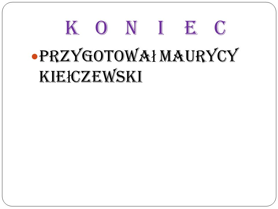 Koniec Przygotował Maurycy Kiełczewski