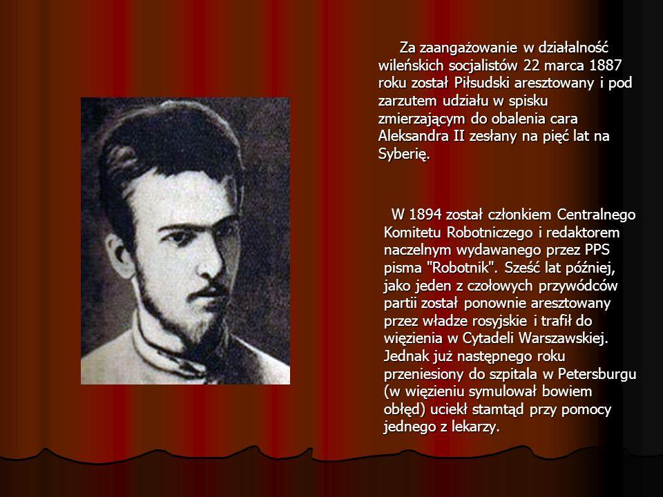 Za zaangażowanie w działalność wileńskich socjalistów 22 marca 1887 roku został Piłsudski aresztowany i pod zarzutem udziału w spisku zmierzającym do obalenia cara Aleksandra II zesłany na pięć lat na Syberię.