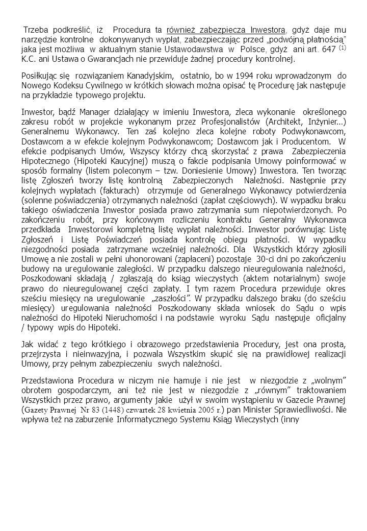"""Trzeba podkreślić, iż Procedura ta również zabezpiecza Inwestora, gdyż daje mu narzędzie kontrolne dokonywanych wypłat, zabezpieczając przed """"podwójną płatnością jaka jest możliwa w aktualnym stanie Ustawodawstwa w Polsce, gdyż ani art. 647 (1) K.C. ani Ustawa o Gwarancjach nie przewiduje żadnej procedury kontrolnej."""