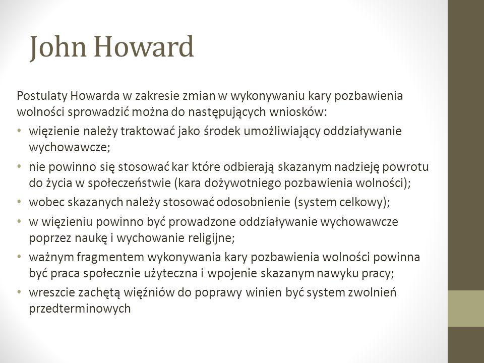 John Howard Postulaty Howarda w zakresie zmian w wykonywaniu kary pozbawienia wolności sprowadzić można do następujących wniosków: