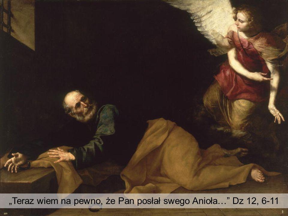 """""""Teraz wiem na pewno, że Pan posłał swego Anioła… Dz 12, 6-11"""