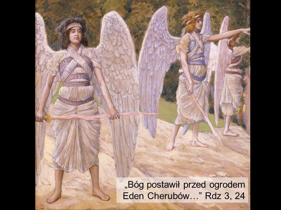 """""""Bóg postawił przed ogrodem Eden Cherubów… Rdz 3, 24"""