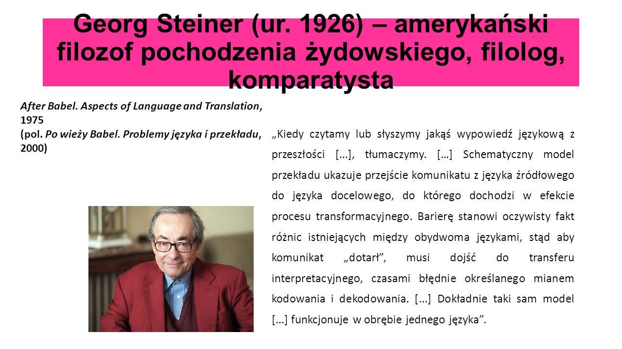 Georg Steiner (ur. 1926) – amerykański filozof pochodzenia żydowskiego, filolog, komparatysta