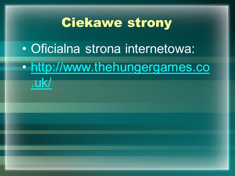 Ciekawe strony Oficialna strona internetowa: http://www.thehungergames.co .uk/