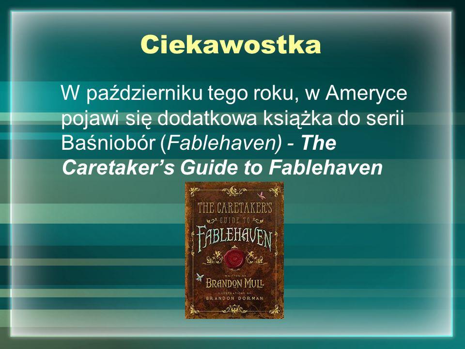 Ciekawostka W październiku tego roku, w Ameryce pojawi się dodatkowa książka do serii Baśniobór (Fablehaven) - The Caretaker's Guide to Fablehaven.
