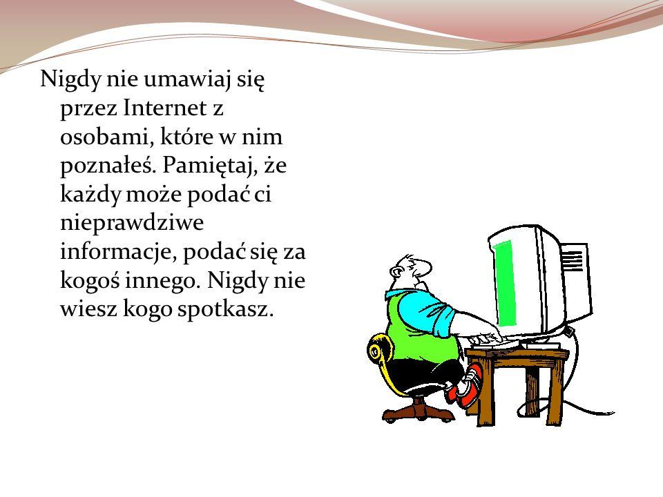 Nigdy nie umawiaj się przez Internet z osobami, które w nim poznałeś