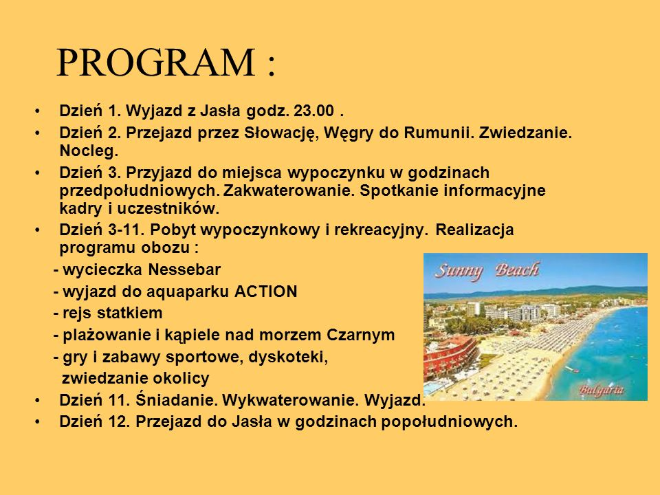 PROGRAM : Dzień 1. Wyjazd z Jasła godz. 23.00 .