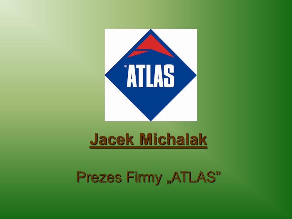 "Jacek Michalak Prezes Firmy ""ATLAS"