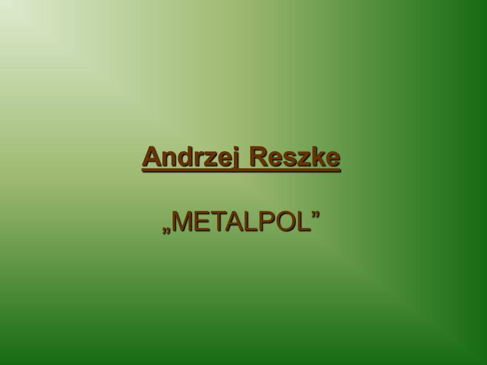 """Andrzej Reszke """"METALPOL"""