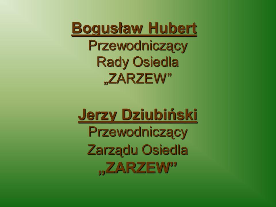 """Jerzy Dziubiński Przewodniczący Zarządu Osiedla """"ZARZEW"""