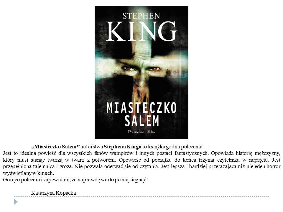 ,,Miasteczko Salem'' autorstwa Stephena Kinga to książka godna polecenia.
