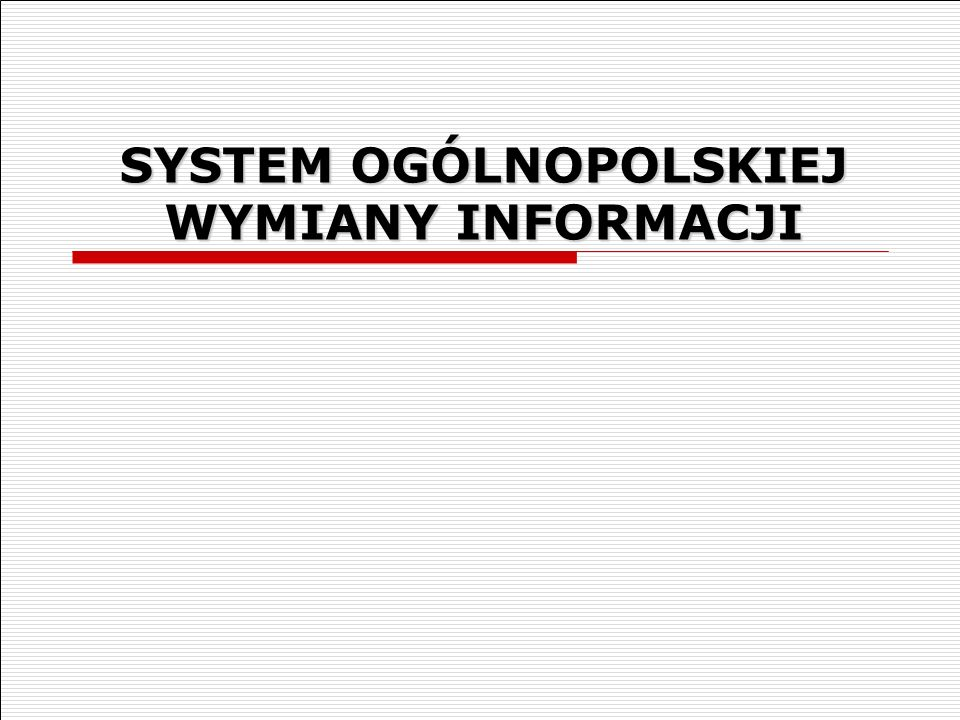 SYSTEM OGÓLNOPOLSKIEJ WYMIANY INFORMACJI