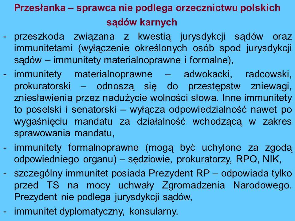 Przesłanka – sprawca nie podlega orzecznictwu polskich