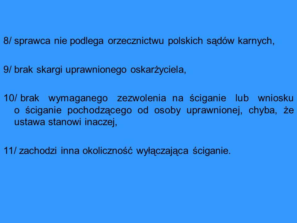 8/ sprawca nie podlega orzecznictwu polskich sądów karnych,
