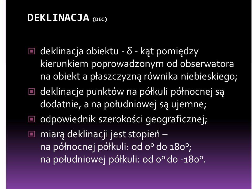 DEKLINACJA (DEC) deklinacja obiektu - δ - kąt pomiędzy kierunkiem poprowadzonym od obserwatora na obiekt a płaszczyzną równika niebieskiego;