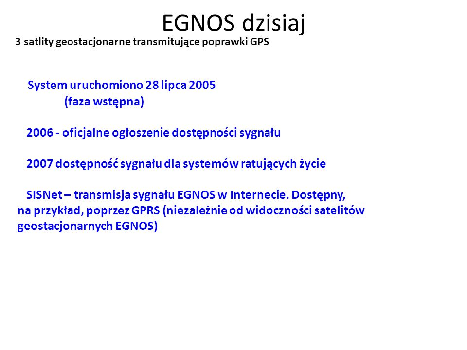 EGNOS dzisiaj System uruchomiono 28 lipca 2005 (faza wstępna)