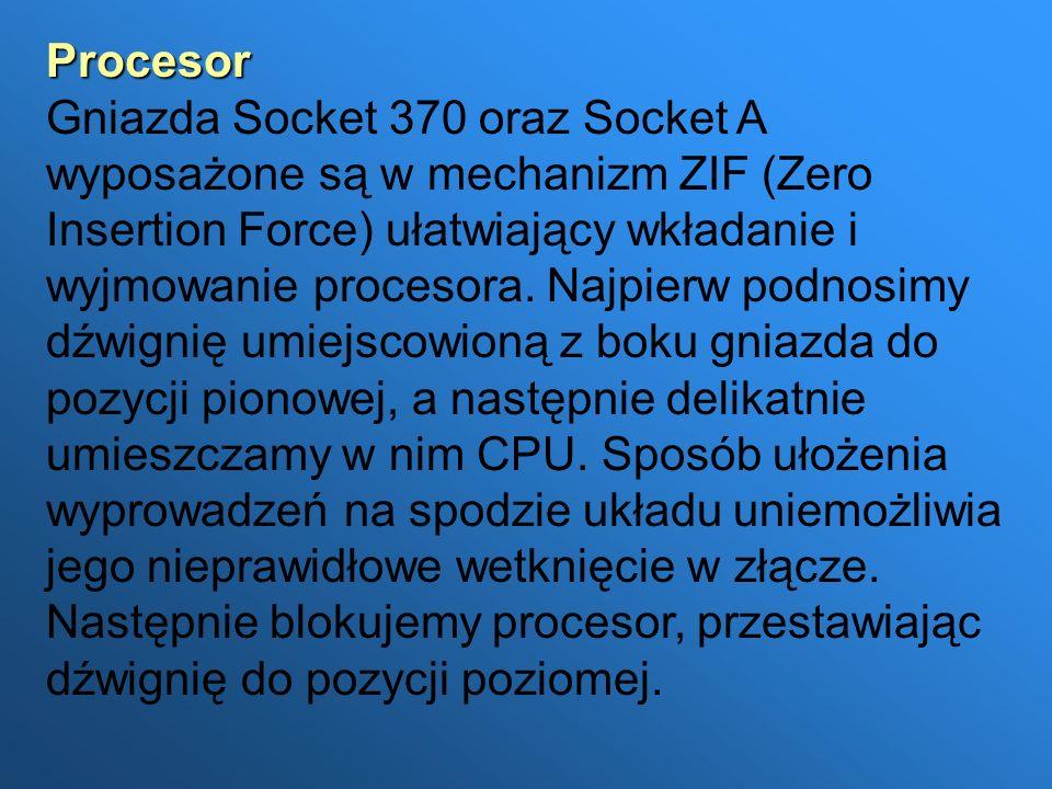 Procesor Gniazda Socket 370 oraz Socket A wyposażone są w mechanizm ZIF (Zero Insertion Force) ułatwiający wkładanie i wyjmowanie procesora.