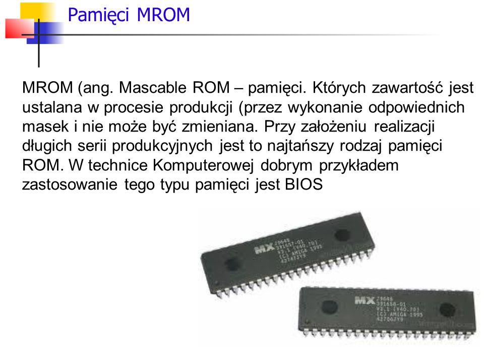 Pamięci MROM MROM (ang. Mascable ROM – pamięci. Których zawartość jest