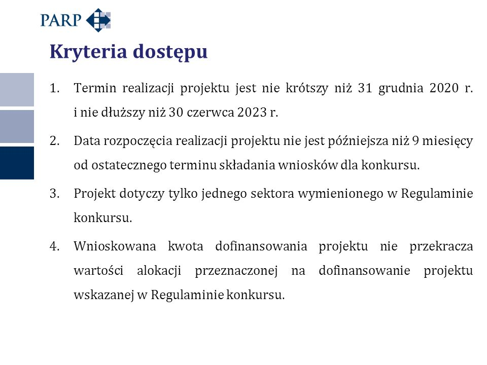 Kryteria dostępu Termin realizacji projektu jest nie krótszy niż 31 grudnia 2020 r. i nie dłuższy niż 30 czerwca 2023 r.