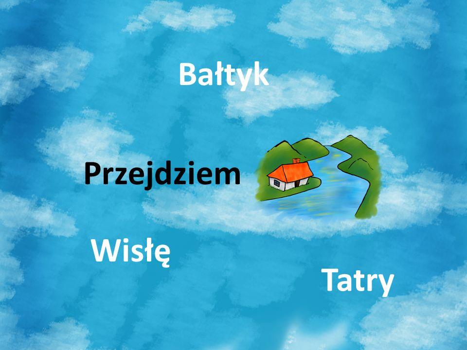 Bałtyk Przejdziem Wisłę Tatry