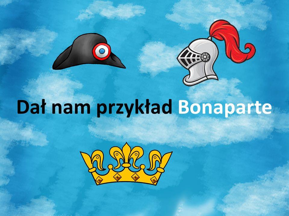 Dał nam przykład Bonaparte