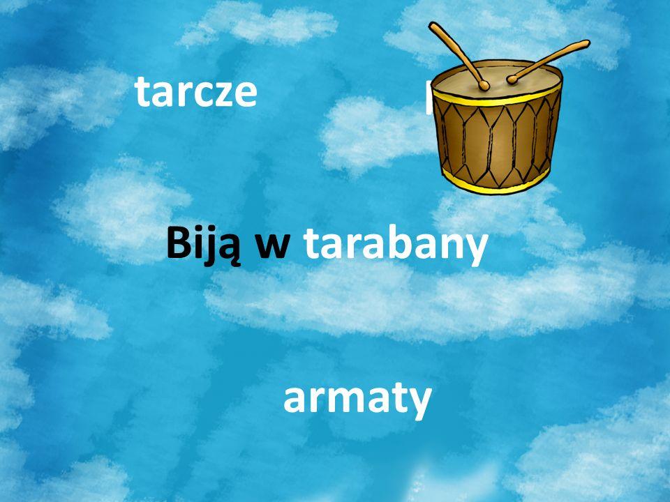 tarcze bębny Biją w tarabany armaty