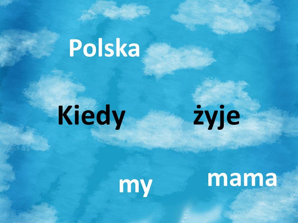 Polska Kiedy żyje mama my my