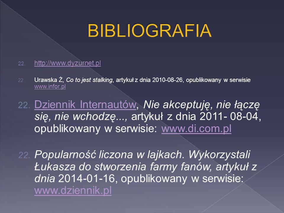 BIBLIOGRAFIA http://www.dyzurnet.pl. Urawska Ż, Co to jest stalking, artykuł z dnia 2010-08-26, opublikowany w serwisie www.infor.pl.