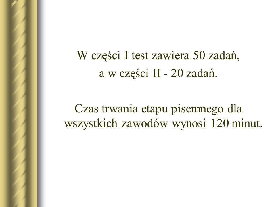 W części I test zawiera 50 zadań, a w części II - 20 zadań.