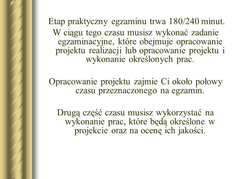 Etap praktyczny egzaminu trwa 180/240 minut.