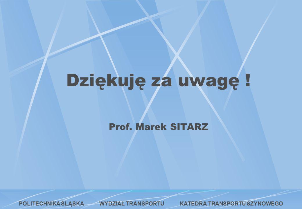 Dziękuję za uwagę ! Prof. Marek SITARZ