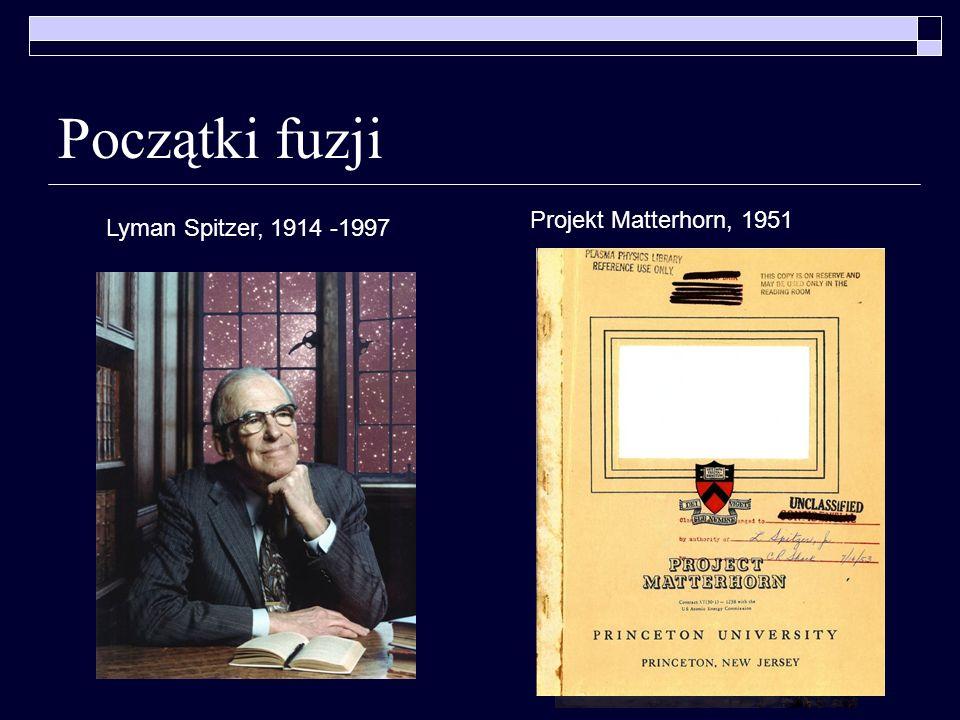 Początki fuzji Projekt Matterhorn, 1951 Lyman Spitzer, 1914 -1997