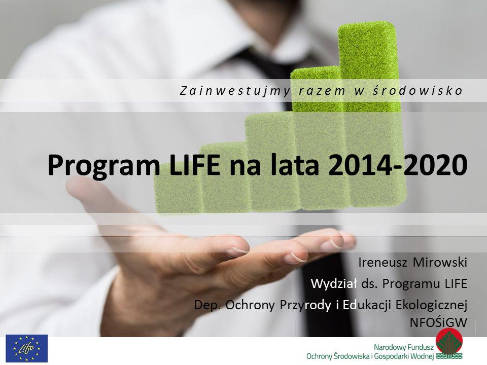 Program LIFE na lata 2014-2020 Ireneusz Mirowski