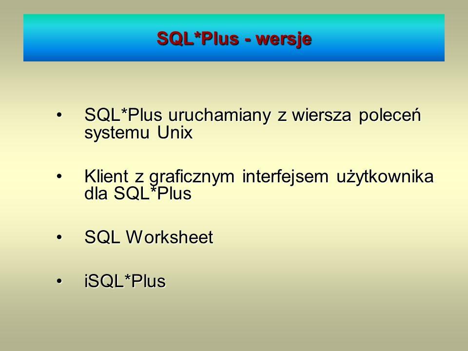 SQL*Plus - wersje SQL*Plus uruchamiany z wiersza poleceń systemu Unix. Klient z graficznym interfejsem użytkownika dla SQL*Plus.