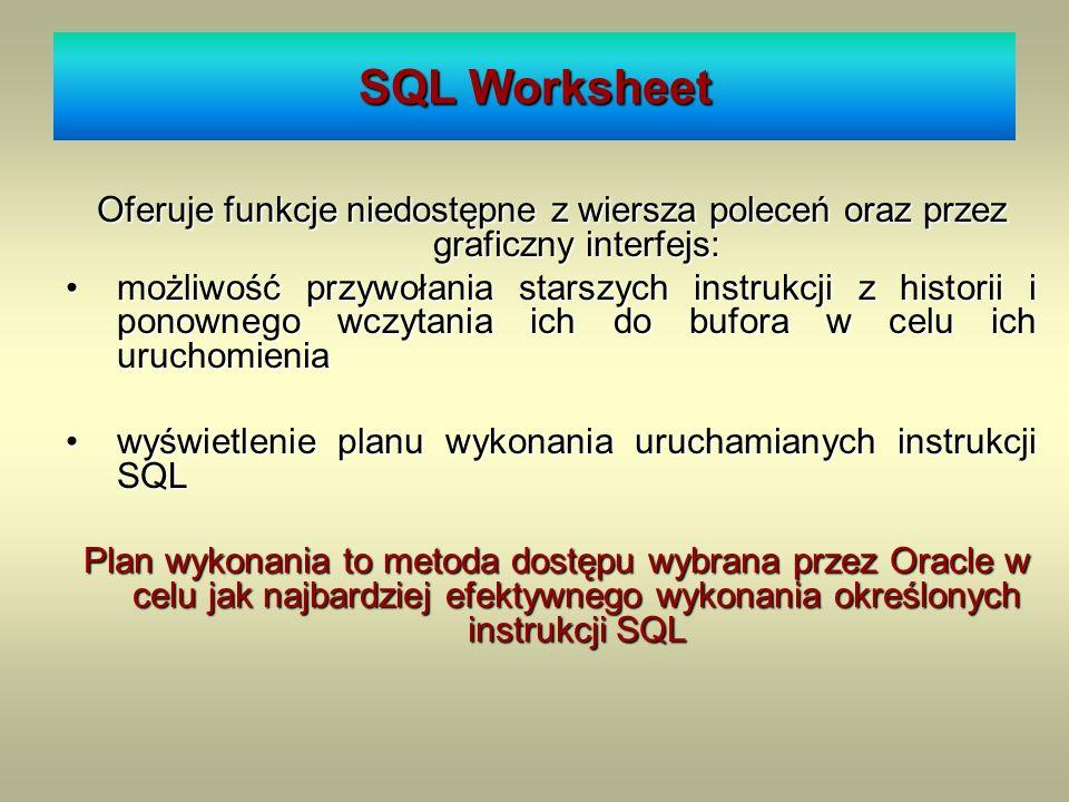 SQL Worksheet Oferuje funkcje niedostępne z wiersza poleceń oraz przez graficzny interfejs: