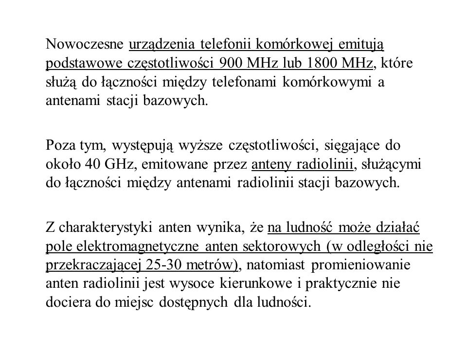 Nowoczesne urządzenia telefonii komórkowej emitują podstawowe częstotliwości 900 MHz lub 1800 MHz, które służą do łączności między telefonami komórkowymi a antenami stacji bazowych.
