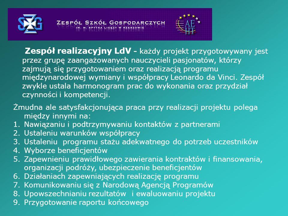 Zespół realizacyjny LdV - każdy projekt przygotowywany jest przez grupę zaangażowanych nauczycieli pasjonatów, którzy zajmują się przygotowaniem oraz realizacją programu międzynarodowej wymiany i współpracy Leonardo da Vinci. Zespół zwykle ustala harmonogram prac do wykonania oraz przydział czynności i kompetencji.
