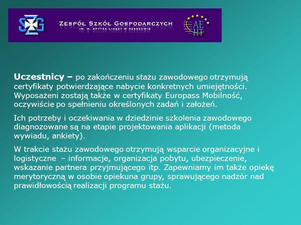 Uczestnicy – po zakończeniu stażu zawodowego otrzymują certyfikaty potwierdzające nabycie konkretnych umiejętności. Wyposażeni zostają także w certyfikaty Europass Mobilność, oczywiście po spełnieniu określonych zadań i założeń.